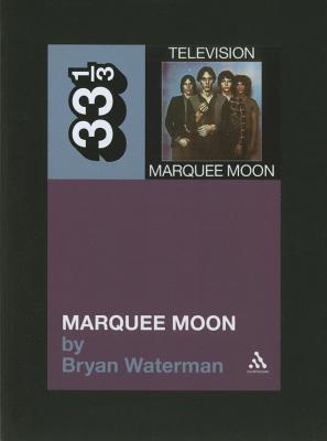 Television's Marquee Moon By Waterman, Bryan